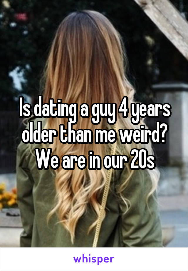 Dating a girl 4 years older than me