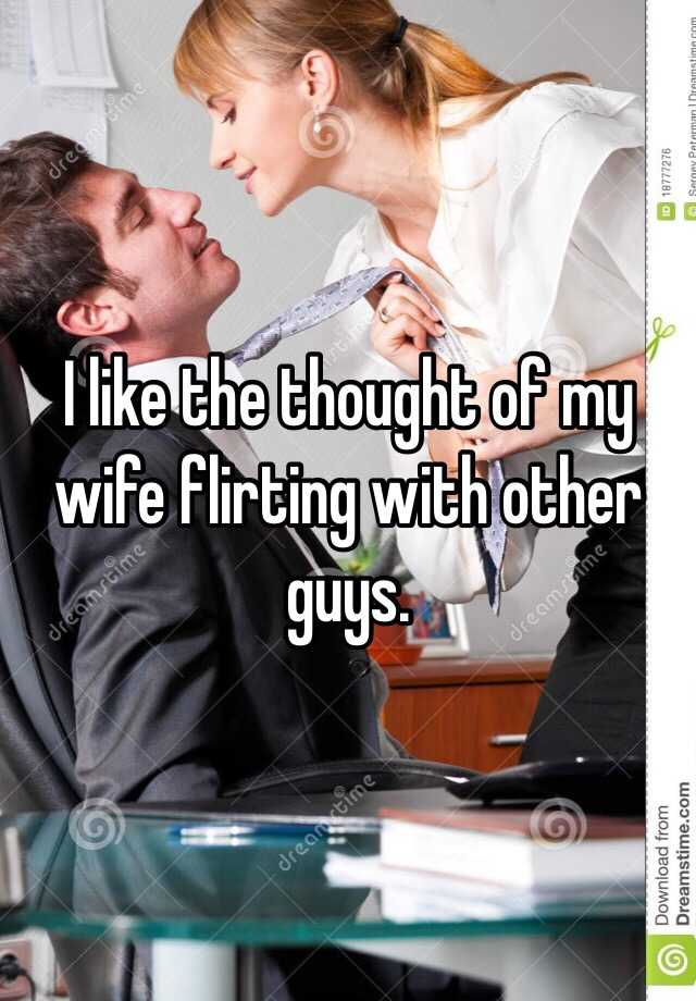 Wife flirting with other guys