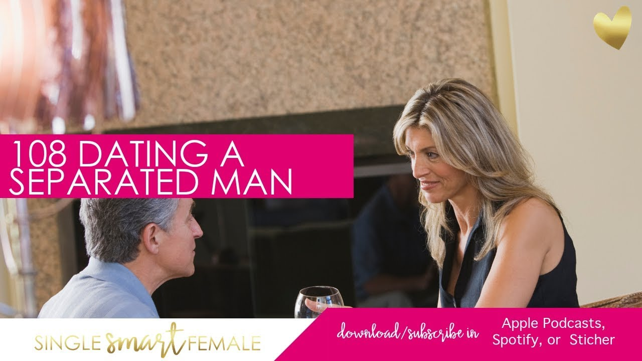 Dating a separated man advice