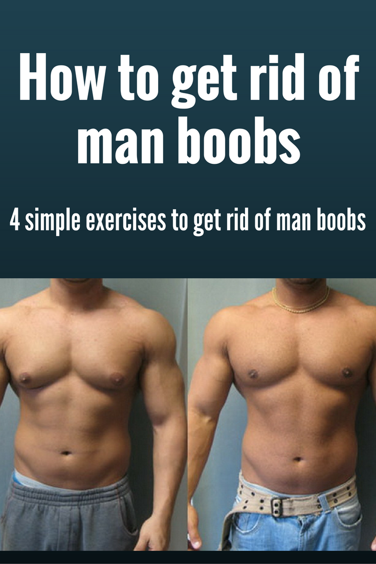 Whats the best exercise to get rid of man boobs