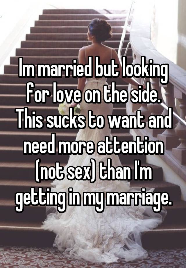 Married but looking for love