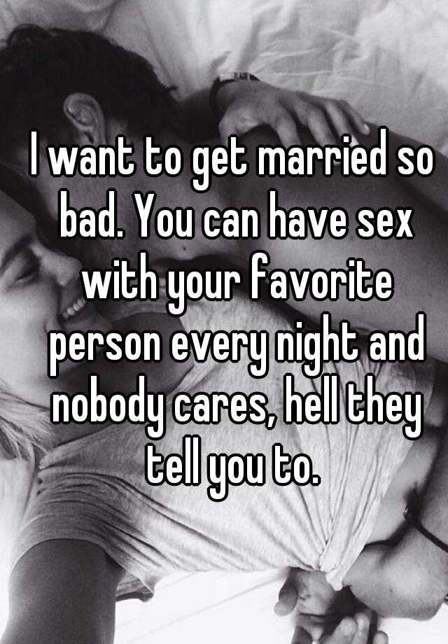 I want to get married so i can have sex