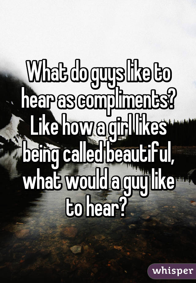 What compliments do girls like to hear
